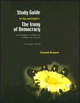 Study Guide for Dye/Zeigler's Advantage Series: The Irony of Democracy: An Uncommon Introduction to American Politics, 13th