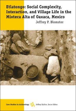 Etlatongo: Social Complexity, Interaction, and Village Life in the Mixteca Alta of Oaxaca, Mexico