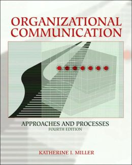 Organizational Communication: Approaches and Processes (with InfoTrac)