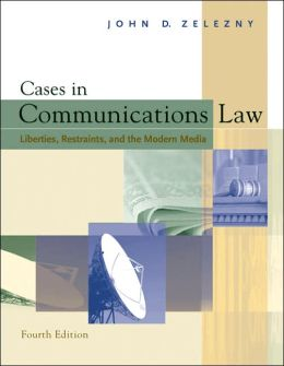 Cases in Communications Law: Liberties, Restraints, and the Modern Media