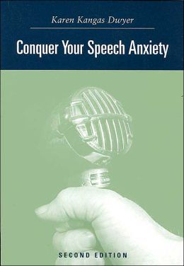 Conquer Your Speech Anxiety: Learn How to Overcome Your Nervousness About Public Speaking (with CD-ROM and InfoTrac)