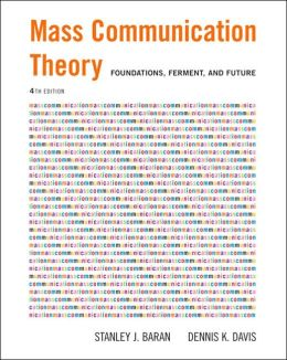 Mass Communication Theory: Foundations, Ferment, and Future (with Infotrac(r))