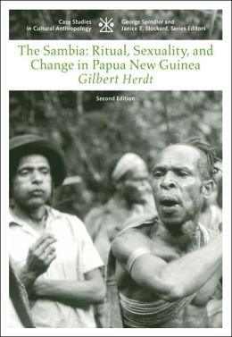 The Sambia: Ritual, Sexuality, and Change in Papua New Guinea