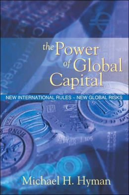 The Power of Global Capital: New International Rules-New Global Risks