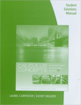 Student Solutions Manual for LaTorre/Kenelly/Reed/Carpenter/Harris/Biggers' Calculus Concepts: An Informal Approach to the Mathematics of Change, 5th