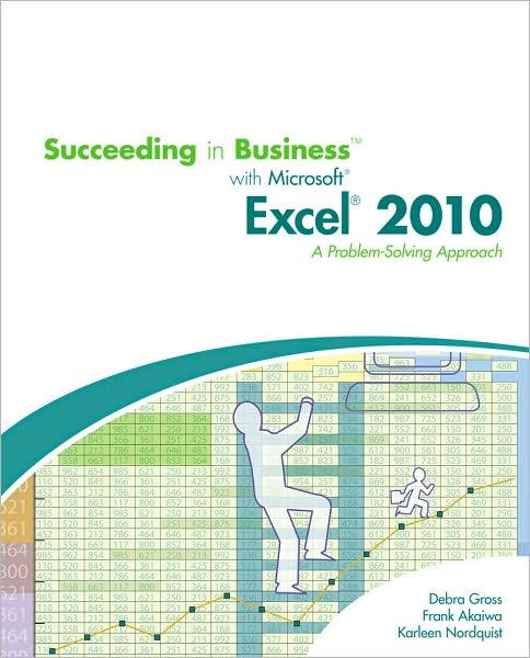 Succeeding in Business with Microsoft Excel 2010: A Problem-Solving Approach