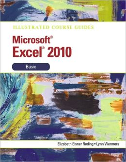 Illustrated Course Guide: Microsoft Excel 2010 Basic