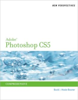 New Perspectives on Adobe Photoshop CS5, Comprehensive