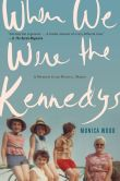 Book Cover Image. Title: When We Were the Kennedys:  A Memoir from Mexico, Maine, Author: Monica Wood