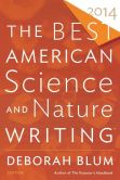 Book Cover Image. Title: The Best American Science and Nature Writing 2014, Author: Deborah Blum
