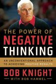 Book Cover Image. Title: The Power of Negative Thinking:  An Unconventional Approach to Achieving Positive Results, Author: Bob Knight