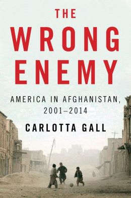 Gall – The Wrong Enemy: America in Afghanistan, 2001-2014