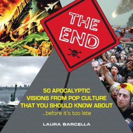 The End: 50 Apocalyptic Visions From Pop Culture That You Should Know About...Before It's Too Late (PagePerfect NOOK Book)