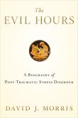 Book Cover Image. Title: The Evil Hours:  A Biography of Post-Traumatic Stress Disorder, Author: David J. Morris