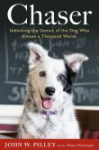 Book Cover Image. Title: Chaser:  Unlocking the Genius of the Dog Who Knows a Thousand Words, Author: John W Pilley Jr.