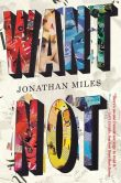 Book Cover Image. Title: Want Not, Author: Jonathan Miles