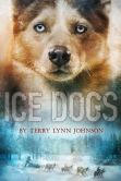 Book Cover Image. Title: Ice Dogs, Author: Terry Lynn Johnson