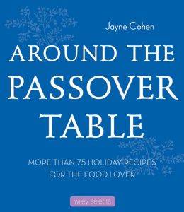 Around the Passover Table: More than 75 Holiday Recipes for the Food Lover