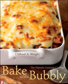 Bake Until Bubbly: The Ultimate Casserole Cookbook