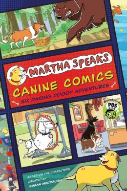Martha Speaks: Canine Comics: Six Daring Doggie Adventures