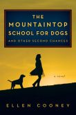 Book Cover Image. Title: The Mountaintop School for Dogs and Other Second Chances, Author: Ellen Cooney
