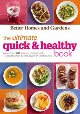 Better homes and gardens the ultimate quick healthy book Better homes and gardens recipes from last night