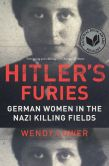 Book Cover Image. Title: Hitler's Furies:  German Women in the Nazi Killing Fields, Author: Wendy Lower