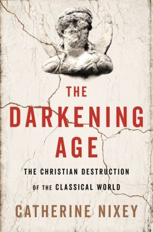 Book The Darkening Age: The Christian Destruction of the Classical World