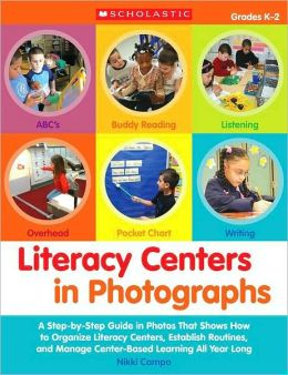 Literacy Centers in Photographs: Grades K-2: A Step-by-Step Guide in Photos That Shows How to Organize Literacy Centers, Establish Routines, and Manage Center-Based Learning All Year Long