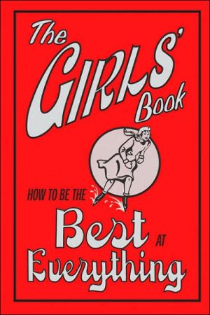 Girls' Book: How to Be the Best at Everything