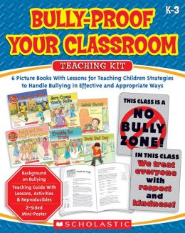 Bully-Proof Your Classroom Teaching Kit: 6 Picture Books with Lessons for Teaching Children Strategies to Handle Bullying in Effective and Appropriate