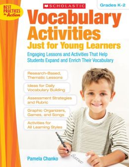 Vocabulary Activities Just for Young Learners: Engaging Lessons and Activities That Help Students Expand and Enrich Their Vocabulary