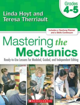 Mastering the Mechanics: Ready-to-Use Lessons for Modeled, Guided, and Independent Editing, Gr. 4-5