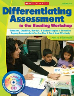 Differentiating Assessment in the Reading Workshop: Templates, Checklists, How-To'S, and Student Samples to Streamline Ongoing Assessments So You Can Plan and Teach More Effectively