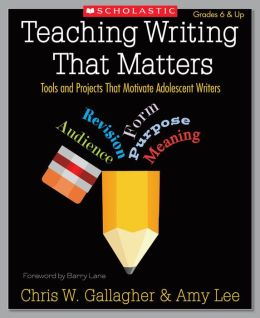 Teaching Writing That Matters: Tools and Projects That Motivate Adolescent Writers