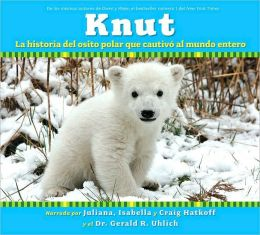 Knut: La historia del osito polar que cautivó al mundo entero (Knut: How One Little Polar Bear Captivated The World)