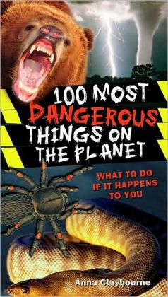 100 Most Dangerous Things On the Planet: What to Do if It Happens to You