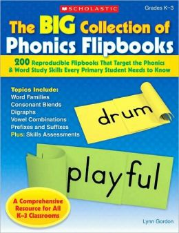 Big Collection Of Phonics Flipbooks: 200 Reproducible Flipbooks That Target the Phonics & Word Study Skills Every Primary Student Needs to Know