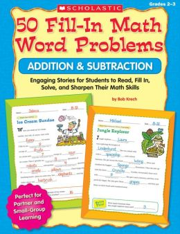 50 Fill-in Math Word Problems: Addition & Subtraction: Engaging Story Problems for Students to Read, Fill-in, Solve, and Sharpen Their Math Skills