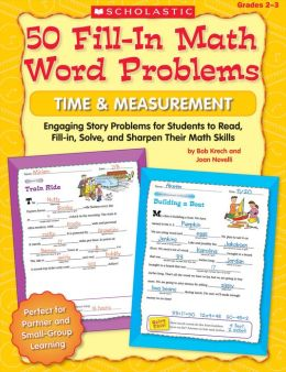 50 Fill-in Math Word Problems: Time & Measurement: Engaging Story Problems for Students to Read, Fill-in, Solve, and Sharpen Their Math Skills