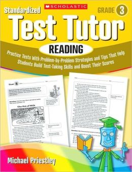 Standardized Test Tutor: Reading: Grade 3: Practice Tests With Question-by-Question Strategies and Tips That Help Students Build Test-Taking Skills and Boost Their Scores