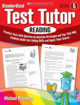 Standardized Test Tutor: Reading: Grade 5: Practice Tests With Question-by-Question Strategies and Tips That Help Students Build Test-Taking Skills and Boost Their Scores
