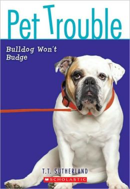 Bulldog Won't Budge (Pet Trouble Series #4)
