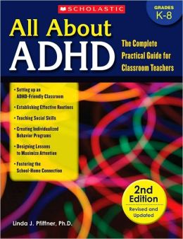 All About ADHD: The Complete Practical Guide for Classroom Teachers