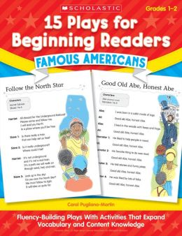 15 Plays for Beginning Readers: Famous Americans: Fluency-Building Plays With Activities That Expand Vocabulary and Content Knowledge