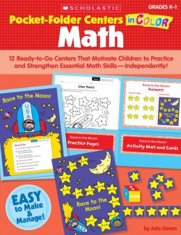 Pocket-Folder Centers in Color: Math: 12 Ready-to-Go Centers That Motivate Children to Practice and Strengthen Essential Math Skills-Independently!