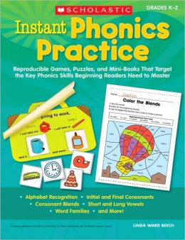Instant Phonics Practice: Reproducible Games, Puzzles, and Mini-Books That Target the Key Phonics Skills Beginning Readers Need to Master