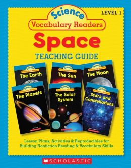 Science Vocabulary Readers: Space: Exciting Nonfiction Books That Build Kids' Vocabularies Includes 36 Books (Six copies of six 16-page titles) Plus a Complete Teaching Guide Book Topics: Solar System, Earth, Sun, Moon, Planets, Stars and Constellations