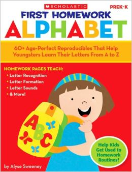 First Homework: Alphabet: 60+ Age-Perfect Reproducibles That Help Youngsters Learn Their Letters From A to Z