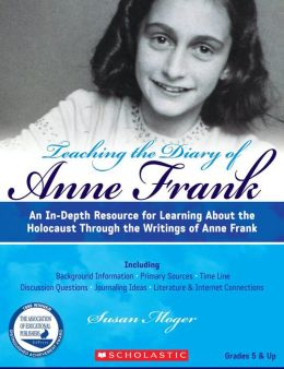 Teaching The Diary of Anne Frank (Revised): An In-Depth Resource for Learning about the Holocaust Through the Writings of Anne Frank